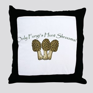 Only Fungi's Hunt Shrooms! Throw Pillow