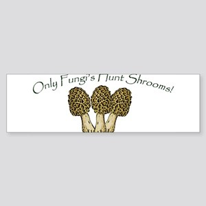 Only Fungi's Hunt Shrooms! Sticker (Bumper)