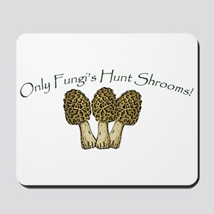Only Fungi's Hunt Shrooms! Mousepad