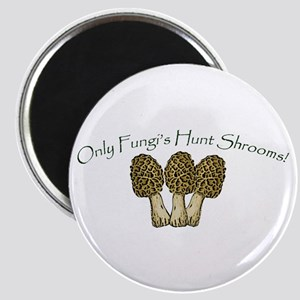 Only Fungi's Hunt Shrooms! Magnet