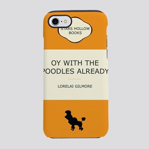 Oy with the poodles already iPhone 7 Tough Case