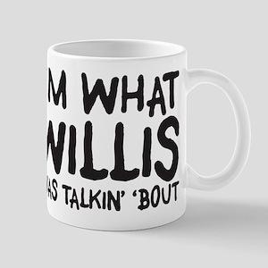 I'm what willis was talin' 'b Mug