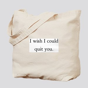 I wish I could quit you! Tote Bag