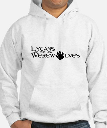 Lycans are the new Werewolves Hoodie