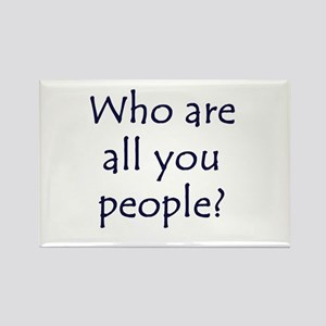 Who are all you people? Rectangle Magnet