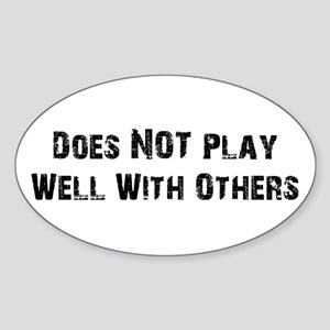 Does NOT Play Well With Others Oval Sticker