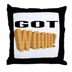 Got Wood? 1 Throw Pillow