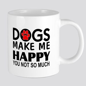Dogs make me happy You Not  20 oz Ceramic Mega Mug