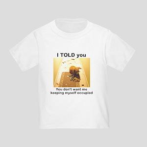 I Told You Toddler T-Shirt