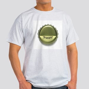 'Psst!' Your beer is calling! Light T-Shirt