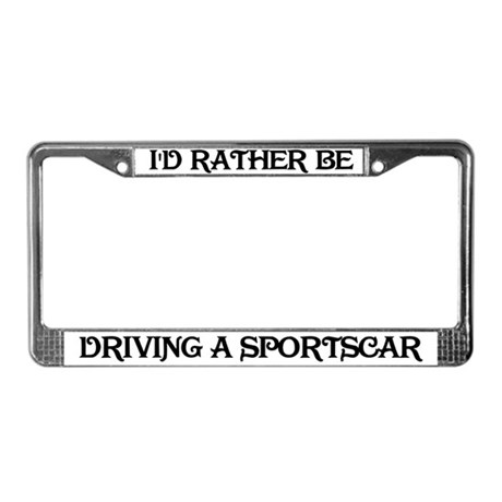 Rather be driving sportscar License Plate Frame