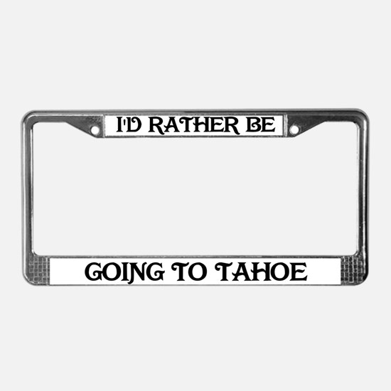 Rather be going to Tahoe License Plate Frame