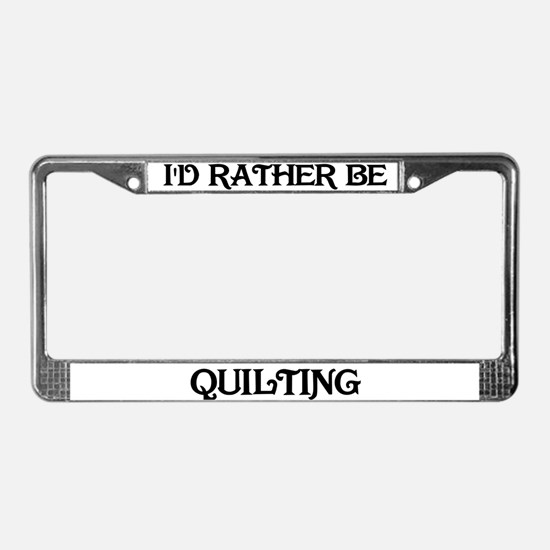 Rather be Quilting License Plate Frame