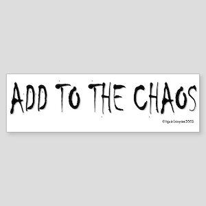 ADD TO THE CHAOS Bumper Sticker