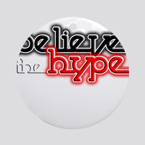 Believe the Hype Ornament (Round)