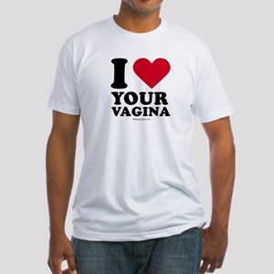 I love your vagina ~  Fitted T-Shirt
