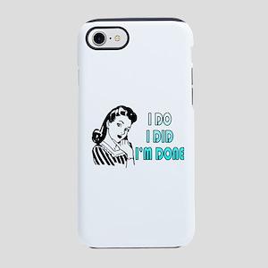 i do i did i'm done iPhone 7 Tough Case