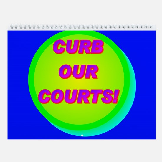 CURB OUR COURTS! Wall Calendar