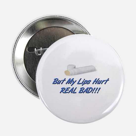BUT MY LIPS HURT REAL BAD !!!! Button