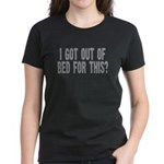 I got out of bed for this? Women's Dark T-Shirt