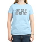 I got out of bed for this? Women's Light T-Shirt
