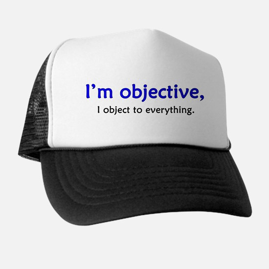 I'm Objective. I Object to Everything Trucker Hat
