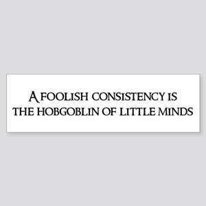 A foolish consistency Bumper Sticker