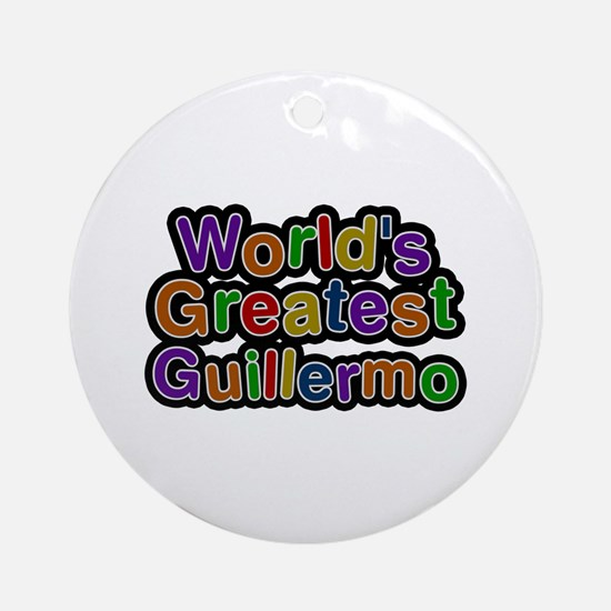 World's Greatest Guillermo Round Ornament