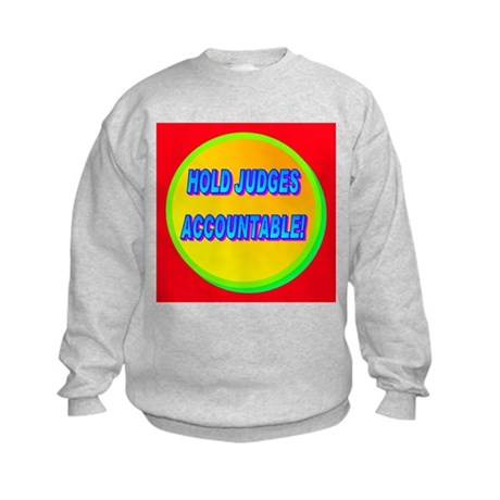 HOLD JUDGES ACCOUNTABLE! Kids Sweatshirt