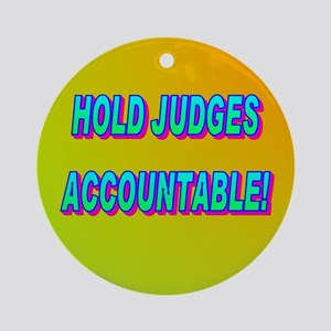 HOLD JUDGES ACCOUNTABLE! Ornament (Round)