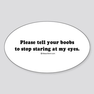 Tell your boobs to stop staring - Oval Sticker