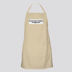 If you were a booger, I'd pick you -  BBQ Apron
