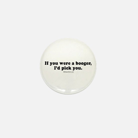 If you were a booger, I'd pick you - Mini Button