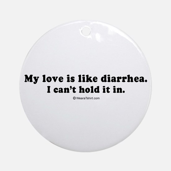 My love is like diarrhea -  Ornament (Round)