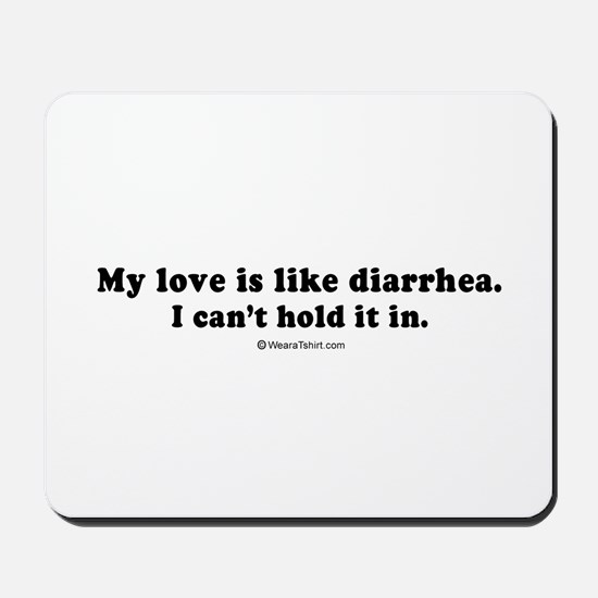 My love is like diarrhea -  Mousepad