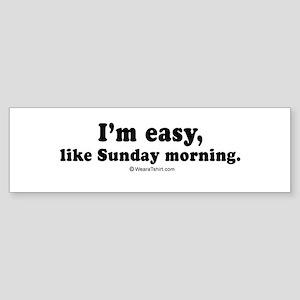 I'm easy, like Sunday morning - Bumper Sticker
