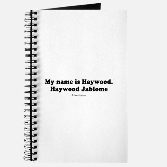 My name is Haywood Jablome - Journal