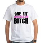 One Fit Bitch White T-Shirt