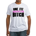 One Fit Bitch Fitted T-Shirt