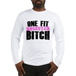One Fit Bitch Long Sleeve T-Shirt
