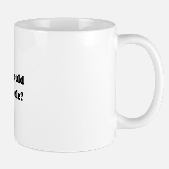 If I were a squirell, could I bust a nut? Mug