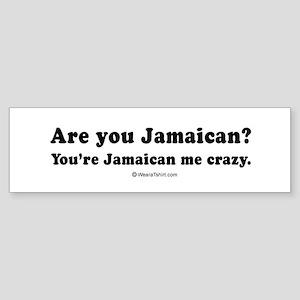 You're Jamaican me crazy - Bumper Sticker