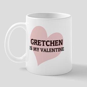 Gretchen Is My Valentine Mug