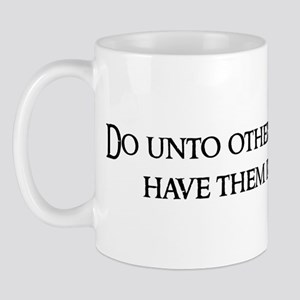 Do unto others as Mug
