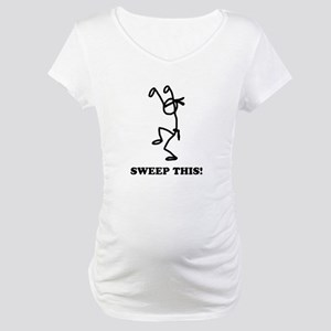 Sweep this! (light) Maternity T-Shirt