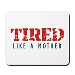 Tired like a Mother Mousepad