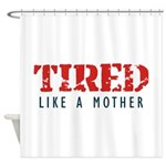 Tired like a Mother Shower Curtain