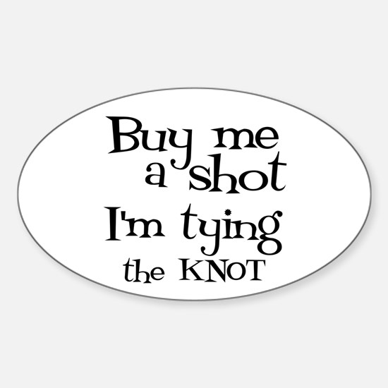 Buy me a shot (LOUNGY) Oval Decal