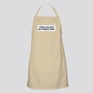 C'mon, you can't get pregnant again -  BBQ Apron