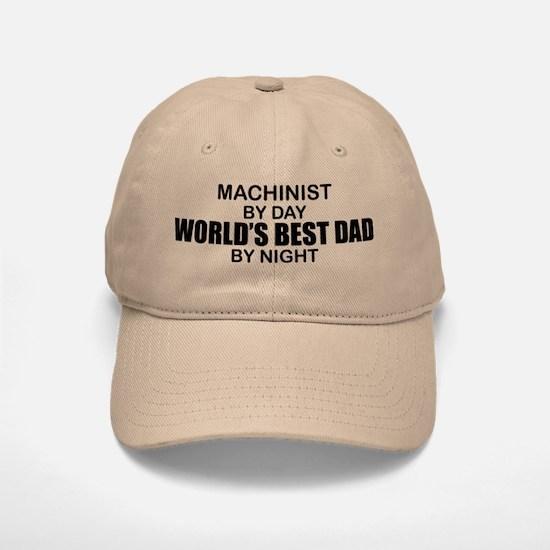 World's Best Dad - Machinist Baseball Baseball Cap